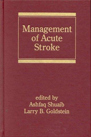 Management of Acute Stroke (Neurological Disease and Therapy) by Shuaib/Goldstei