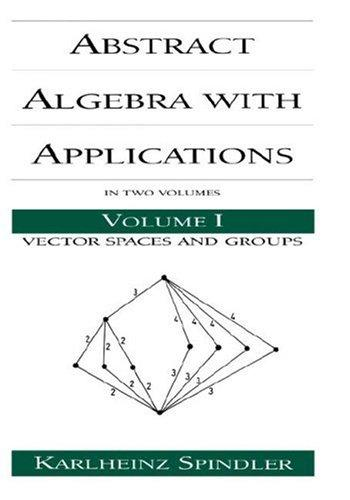 Abstract algebra with applications by Karlheinz Spindler