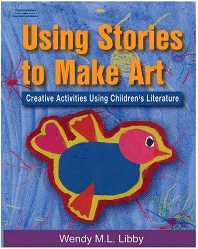 Using Stories to Make Art by Wendy M.L Libby