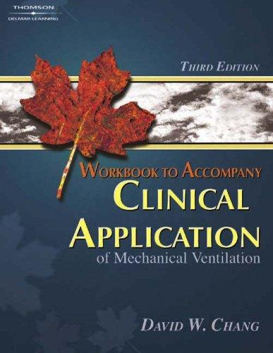 Clinical Application Of Mechanical Ventilation Workbook by David W. Chang