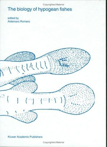 The Biology of Hypogean Fishes (Developments in Environmental Biology of Fishes) by Aldemaro Romero