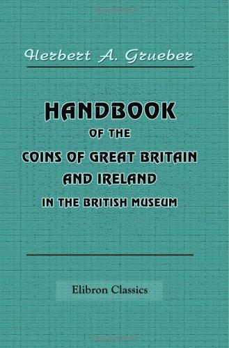 Handbook of the Coins of Great Britain and Ireland in the British Museum by Herbert Appold Grueber