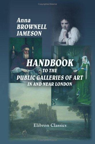 Handbook to the Public Galleries of Art in and near London by Mrs. Anna Jameson