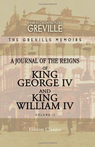 The Greville Memoirs. A Journal of the Reigns of King George IV and King William IV