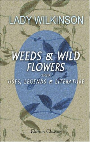 Weeds and Wild Flowers by Lady Wilkinson