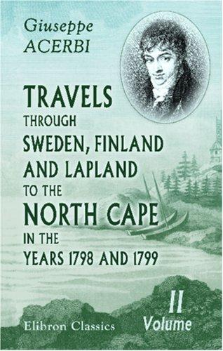 Travels through Sweden, Finland, and Lapland, to the North Cape, in the Years 1798 and 1799