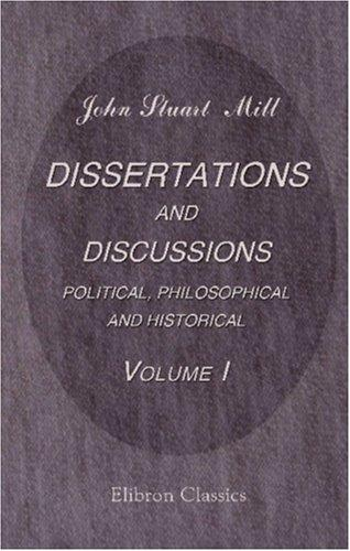 Dissertations and Discussions Political, Philosophical, and Historical by John Stuart Mill