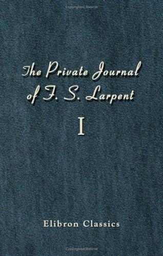 The Private Journal of F. S. Larpent, Judge-Advocate General of the British Forces in the Peninsula Attached to the Head-quarters of Lord Wellington during … War from 1812 to its Close