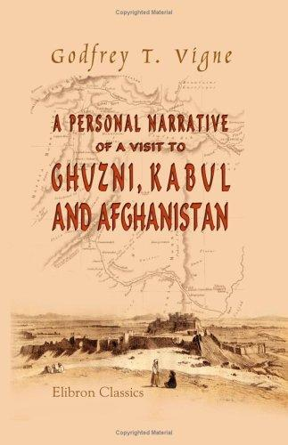A Personal Narrative of a Visit to Ghuzni, Kabul, and Afghanistan, and of a Residence at the Court of Dost Mohamed