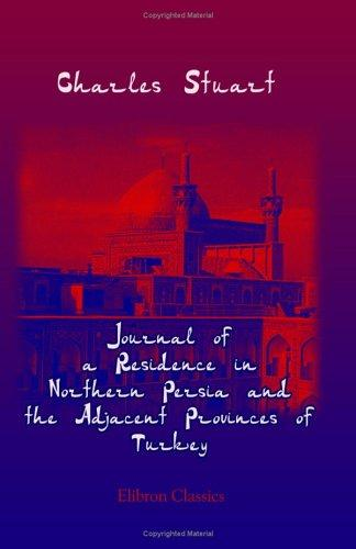 Journal Of A Residence In Northern Persia And The Adjacent Provinces Of Turkey by Charles Stuart