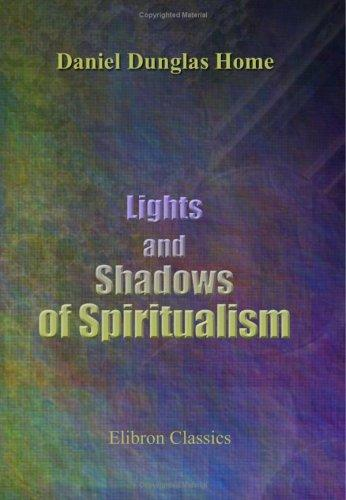 Lights and Shadows of Spiritualism by Daniel Dunglas Home