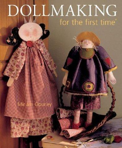Dollmaking for the first time (For The First Time) by Miriam Gourley