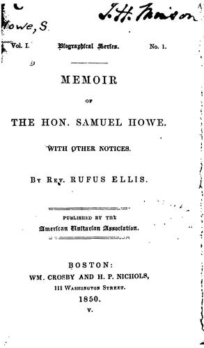 Memoir of the Hon. Samuel Howe: With Other Notices by Rufus Ellis