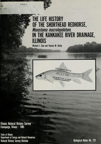 The life history of the shorthead redhorse, Moxostoma macrolepidotum, in the Kankakee River drainage, Illinois by Michael J. Sule