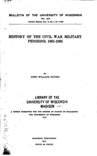 History of the Civil War Military Pensions, 1861-1865 by John William Oliver