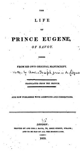The Life of Prince Eugene, of Savoy: From His Own Original Manuscript by Charles Joseph Ligne