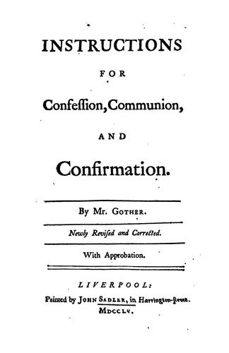 Instructions for confession, communion, and Confirmation. Newly revised by John Gother