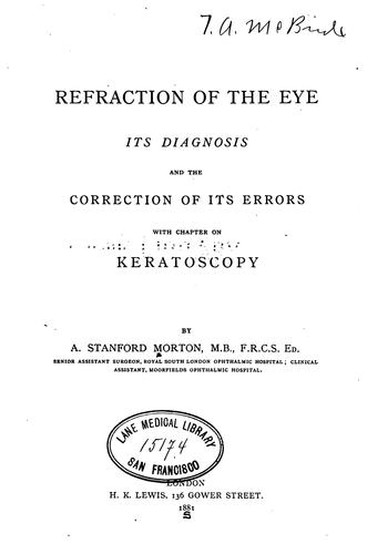 Refraction of the eye: Its Diagnosis and the Correction of Its Errors, with Chapter on Keratoscopy by Andrew Stanford Morton