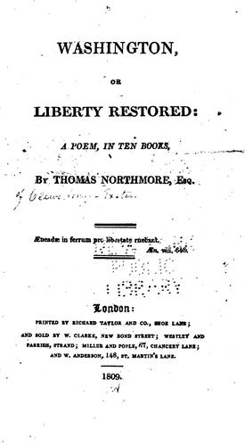 Washington; Or, Liberty Restored: A Poem, in Ten Books by Thomas Northmore
