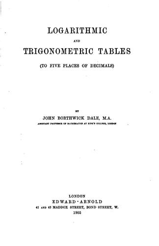 Logarithmic and Trigonometric Tables: To Five Places of Decimals by John Borthwick Dale