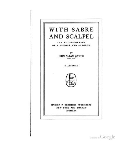 With Sabre and Scalpel: The Autobiography of a Soldier and Surgeon by John Allen Wyeth