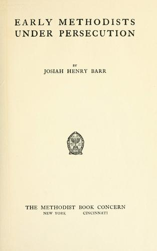Early Methodists under persecution by Josiah Henry Barr