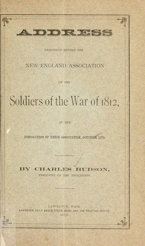 Address delivered before the New England association of the soldiers of the war of 1812 by Hudson, Charles