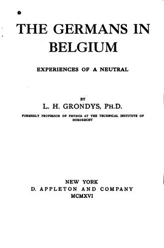 The Germans in Belgium: Experiences of a Neutral by Lodewijk Hermen Grondijs