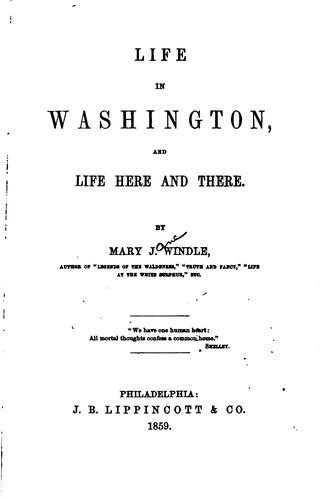 Life in Washington, and Life Here and There by Mary Jane Windle