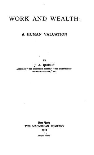 Work and Wealth: A Human Valuation by JOHN ATKINSON. HOBSON