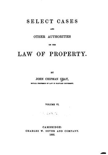 Select Cases and Other Authorities on the Law of Property by John Chipman Gray