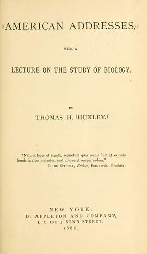 American addresses, with a lecture on the study of biology.