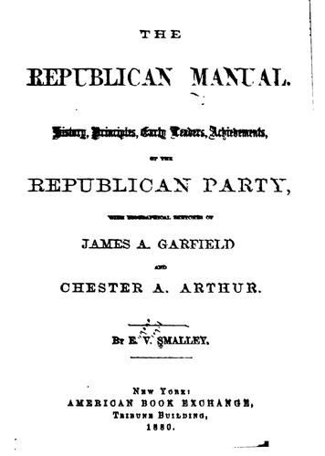The Republican Manual: History, Principles by Eugene Virgil Smalley