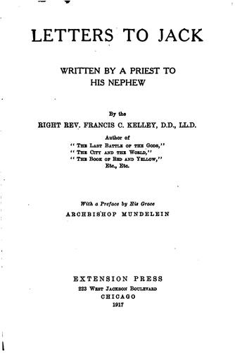 Letters to Jack: Written by a Priest to His Nephew by Francis Clement Kelley