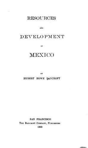 Resources and Development of Mexico by Hubert Howe Brancroft
