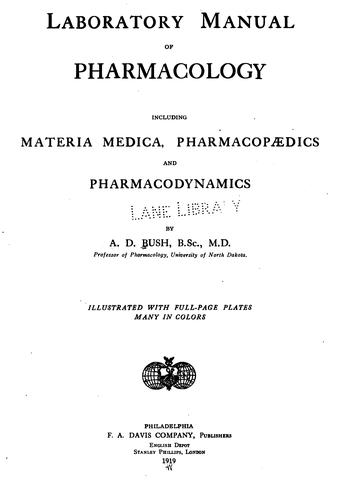 Laboratory manual of pharmacology: Including Materia Medica, Pharmacopaedics and Pharmacodynamics by Arthur Dermont Bush