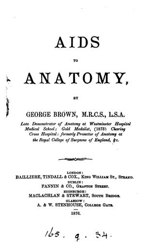 Aids to anatomy by George Brown