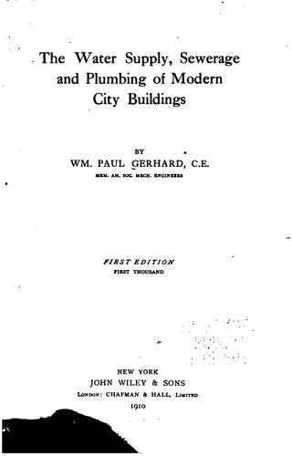 The Water Supply, Sewerage and Plumbing of Modern City Buildings by William Paul Gerhard