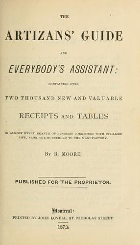The artizans' guide and everybody's assistant by Moore, R.