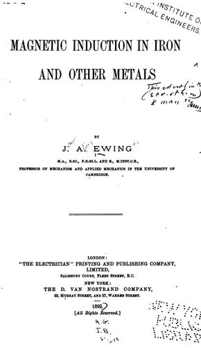 Magnetic Induction in Iron and Other Metals by James Aaalfred Ewing