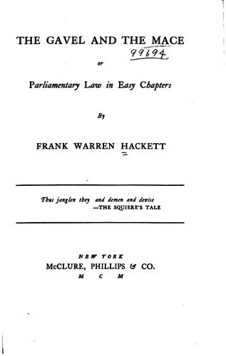 The Gavel and the Mace: Or, Parliamentary Law in Easy Chapters by Frank Warren Hackett