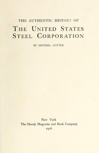 The authentic history of the United States Steel Corporation