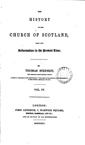 The history of the Church of Scotland, from the Reformation to the present time by Thomas Stephen