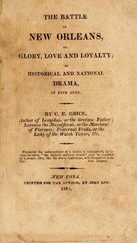 The battle of New Orleans, or Glory, love and loyalty by C. E. Grice