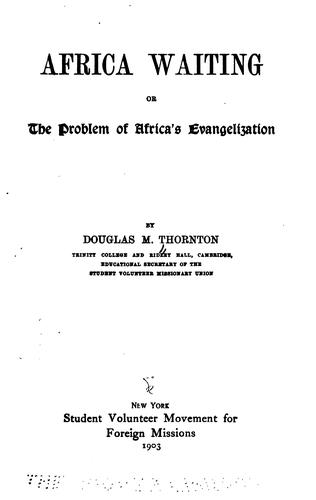 Africa Waiting; Or, The Problem of Africa's Evangelization by Douglas Montagu Thornton