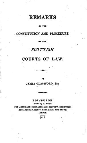 Remarks on the Constitution and Procedure of the Scottish Courts of Law by James Glassford