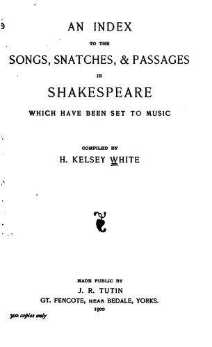 An Index to the Songs, Snatches, & Passages in Shakespeare which Have Been Set to Music by Henry Kelsey White
