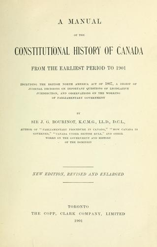 A manual of the constitutional history of Canada from the earliest period to 1901 by Bourinot, John George Sir