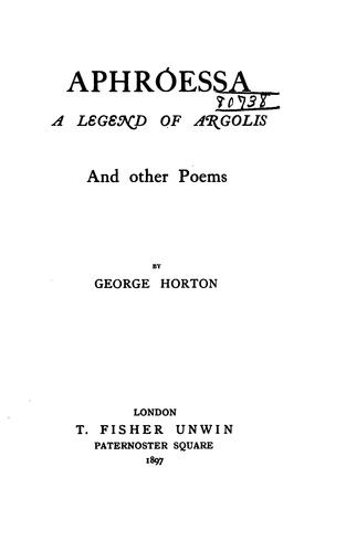 Aphróessa: A Legend of Argolis, and Other Poems by George Horton
