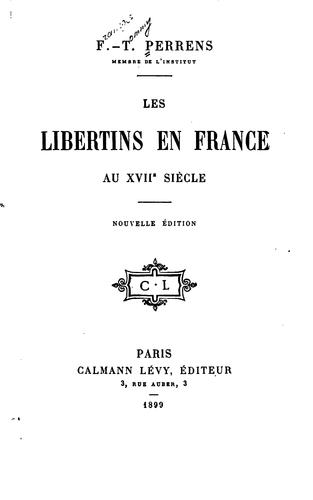 Les libertins en France au XVIIe siècle by François Tommy Perrens